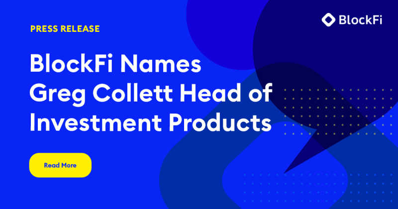 Blog post title: BlockFi Names Greg Collett Head of Investment Products