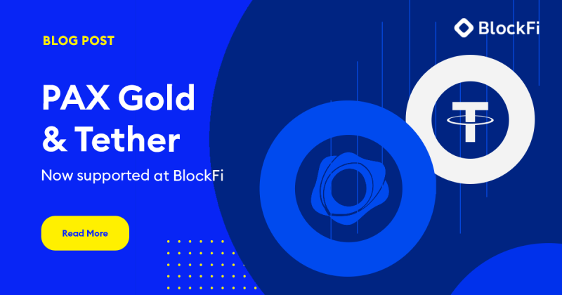 Blog post title: BlockFi Adds Support for PAX Gold (PAXG) and Tether (USDT)
