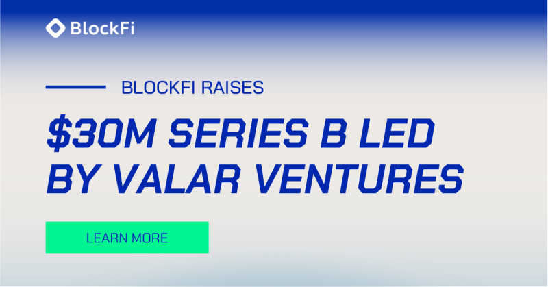 Blog post title: BlockFi Raises $30M Series B Led by Valar Ventures