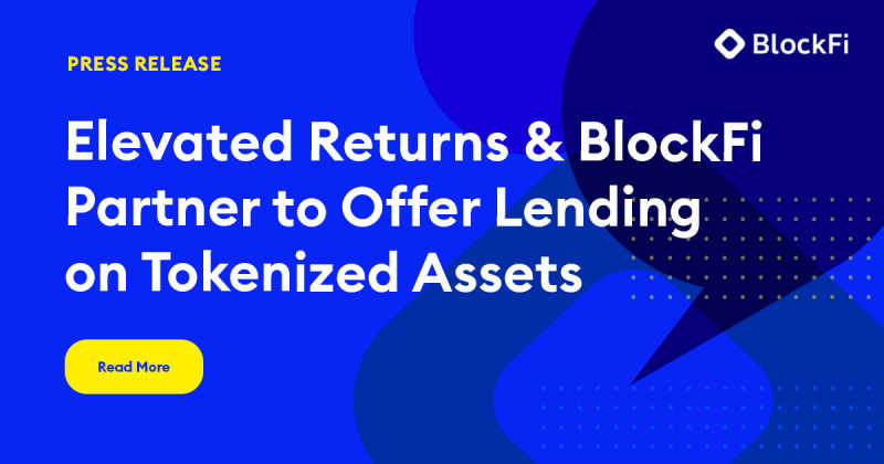 Elevated Returns and BlockFi Partner to Offer Lending on Tokenized Assets