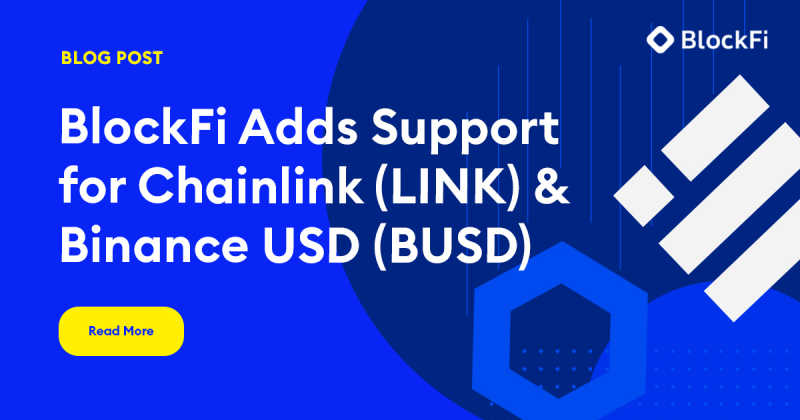 Blog post title: BlockFi Adds Support for Chainlink (LINK) and Binance USD (BUSD)