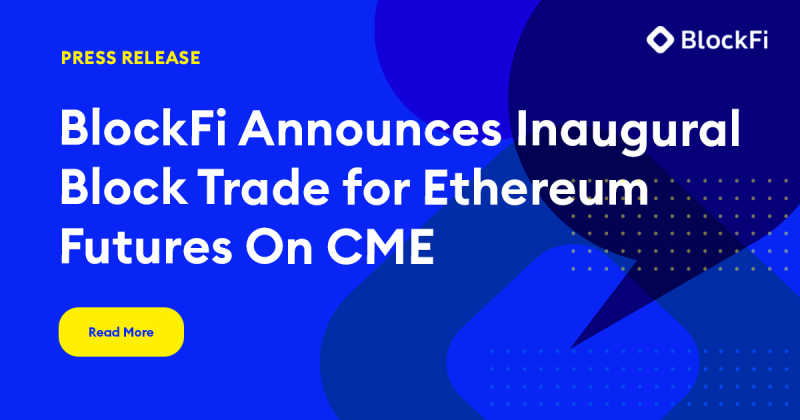 BlockFi Announces Inaugural Block Trade for Ethereum Futures On CME