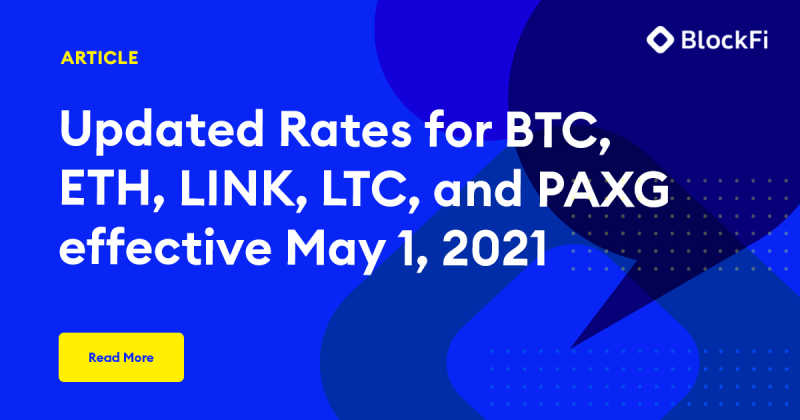 Blog post title: Updated Rates for BTC, ETH, LINK, LTC, and PAXG Effective May 1, 2021