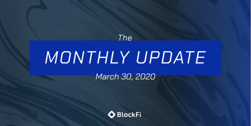 Blog post title: BlockFi Monthly Update – March 30th, 2020