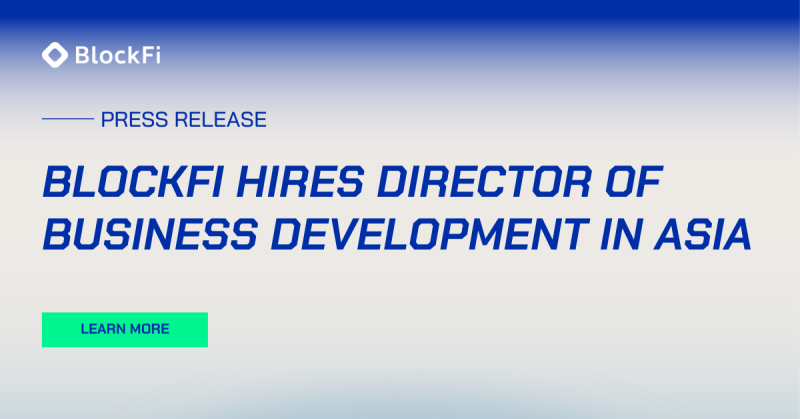 Blog post title: BlockFi Hires Director of Business Development in Asia