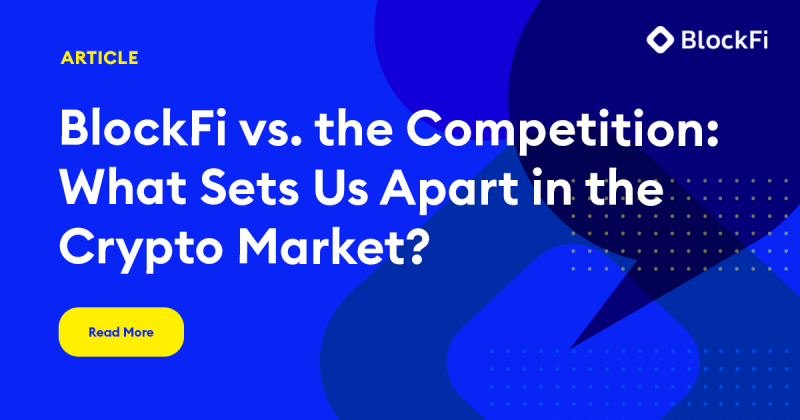 Blog post title: BlockFi vs. the Competition: What Sets Us Apart in the Crypto Market?