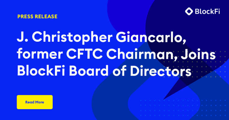 Blog post title: J. Christopher Giancarlo, former CFTC Chairman, Joins BlockFi Board of Directors