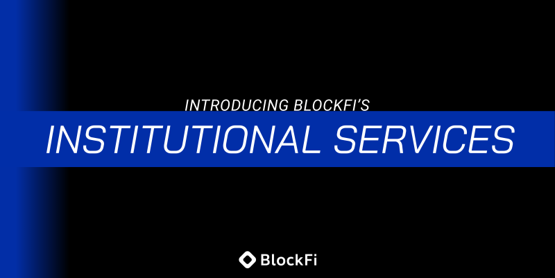 Blog post title: BlockFi Introduces Institutional Services