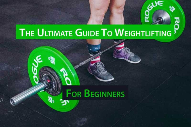 Weightlifting For Beginners: The Ultimate Guide
