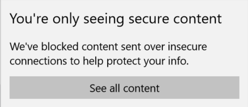 Old URL: https://support.cloudflare.com/hc/article_attachments/360024164432/edge-insecure-content.png Article IDs: 200170476 | Troubleshooting mixed content errors