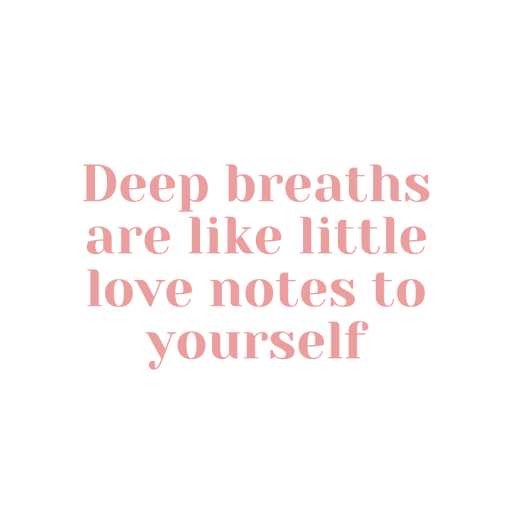 Deep breaths are like little love notes to yourself