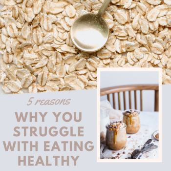 5 reasons why you struggle eating healthy
