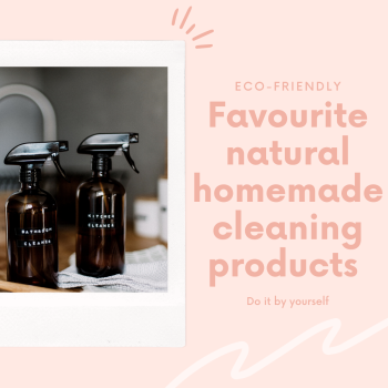 Favourite natural homemade cleaning products