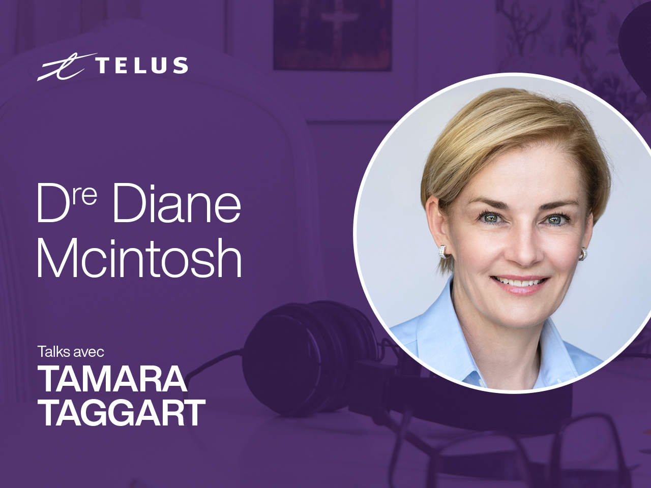 Dr. Diane McIntosh, TELUS' Chief Neuroscience Officer