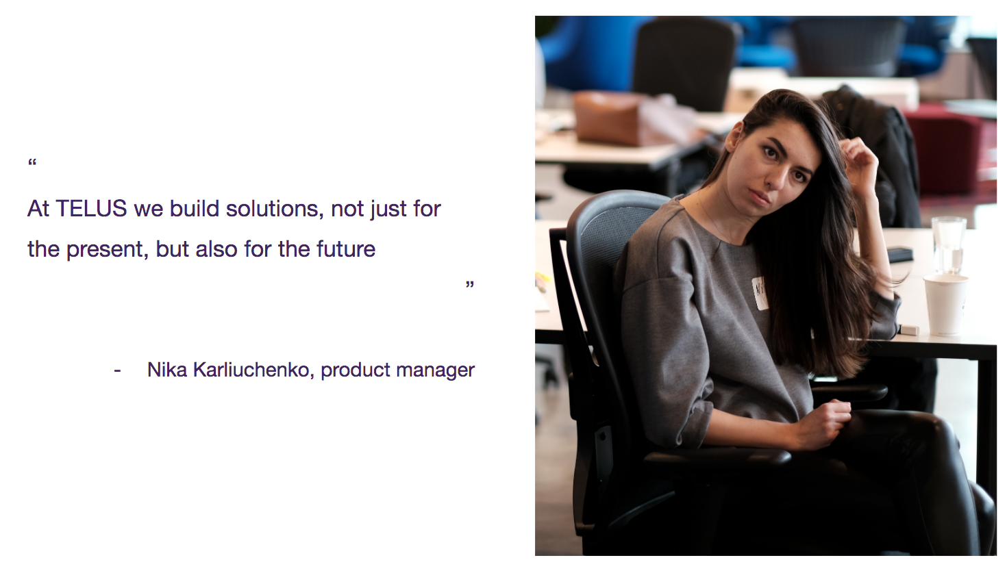 At TELUS we build solutions, not just for the present, but also for the future  - Nika Karliuchenko, product manager