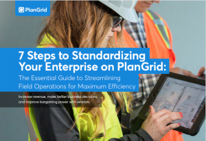 7 Steps to Standardizing Your Enterprise on PlanGrid