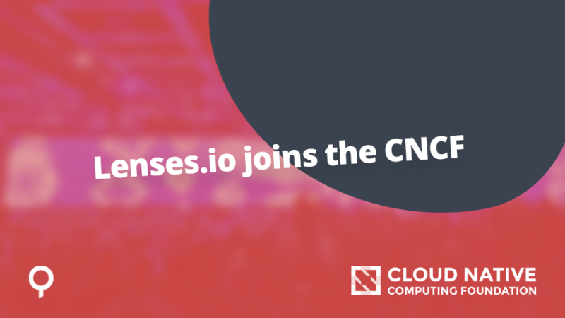 What Lenses.io joining the CNCF means for you (the open-source community)