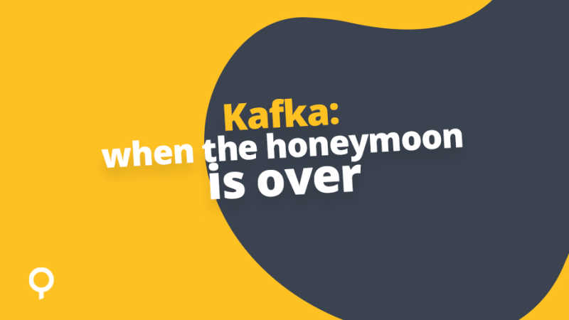 Apache Kafka - When the honeymoon is over