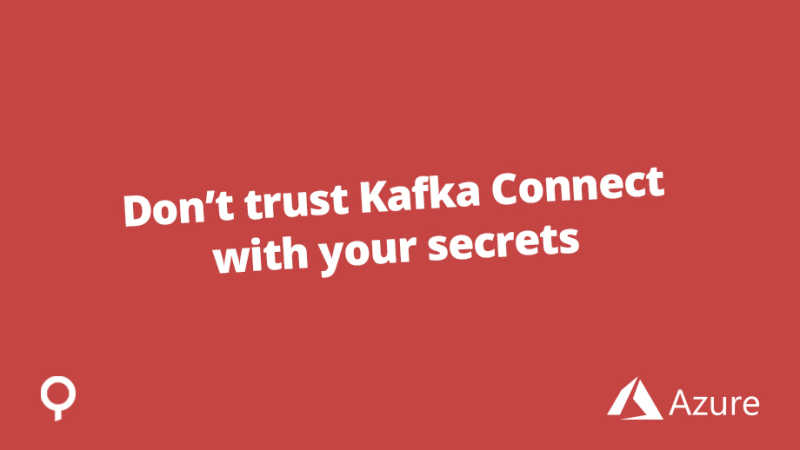 Don't trust Kafka Connect with your secrets
