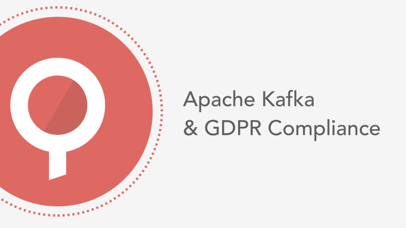 Apache Kafka and GDPR Compliance