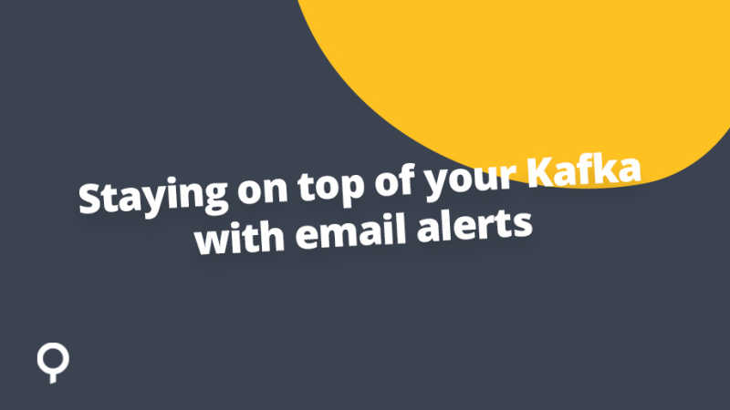 Staying on top of your Kafka with email alerts from Lenses.io