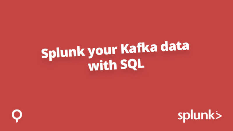 Splunk your Kafka with SQL