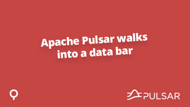 Apache Pulsar walks into a data bar