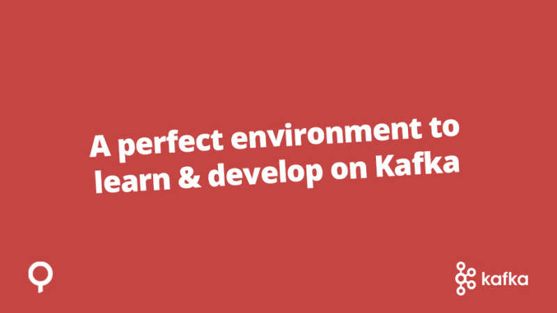 A perfect environment to learn & develop on Apache Kafka