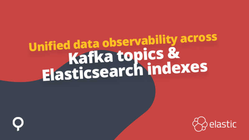 Unified data observability across Kafka topics & Elasticsearch indexes