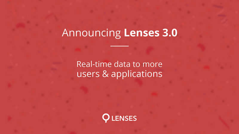 Lenses 3.0 - delivering streaming data to more users and applications