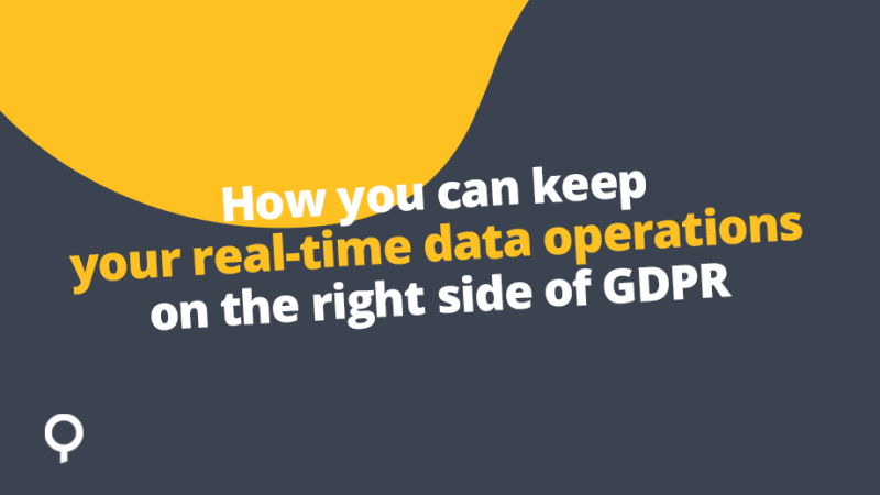 How you can keep your real-time data operations on the right side of GDPR