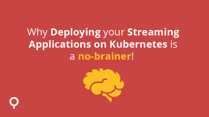 Why deploying your streaming applications on Kubernetes is a no-brainer!