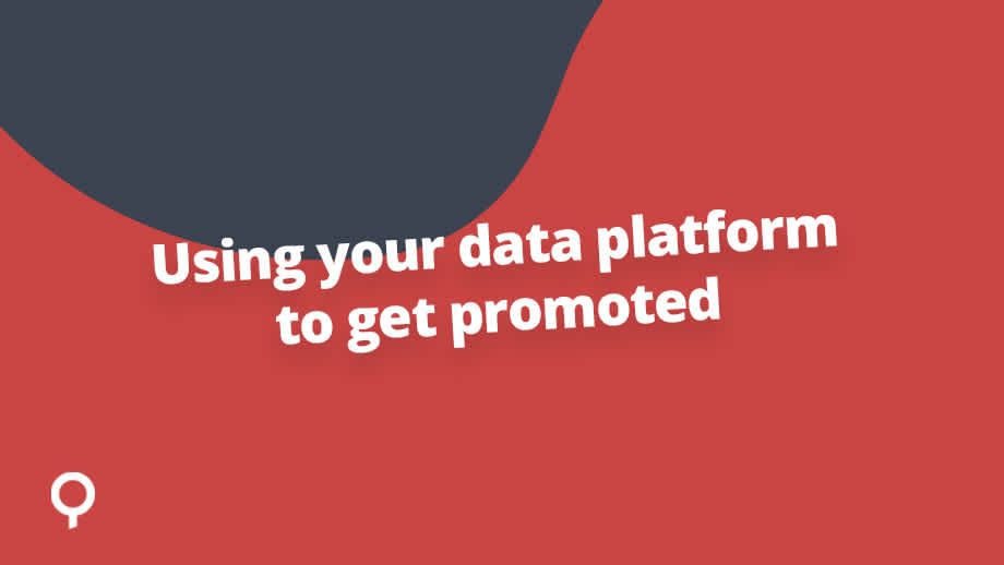 How your data platform could help you land your next promotion