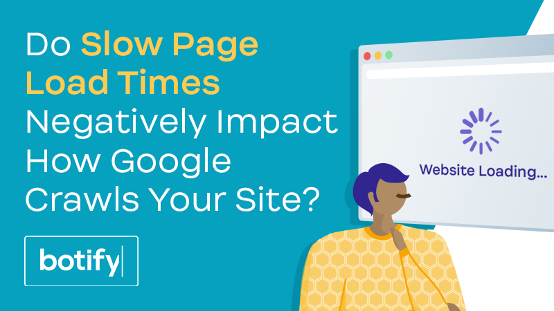 Do Slow Page Load Times Negatively Impact How Google Crawls Your Site?