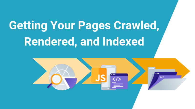 Getting Your Pages Crawled, Rendered, and Indexed