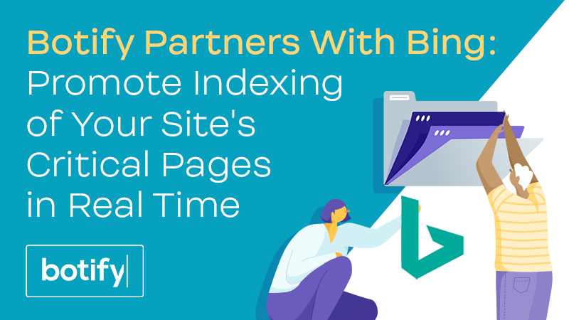Botify Partners With Bing: Promote Indexing of Your Site's Critical Pages in Real Time