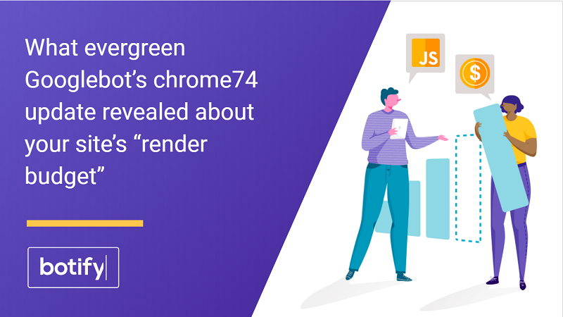 "What evergreen Googlebot's chrome74 update revealed about your site's ""render budget,"" and why it's imperative to SEO in the modern web"