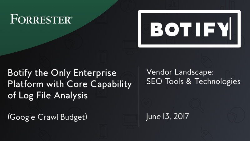 Forrester Report: Botify the Only Enterprise Platform with Core Capability of Log File Analysis (Google Crawl Budget)