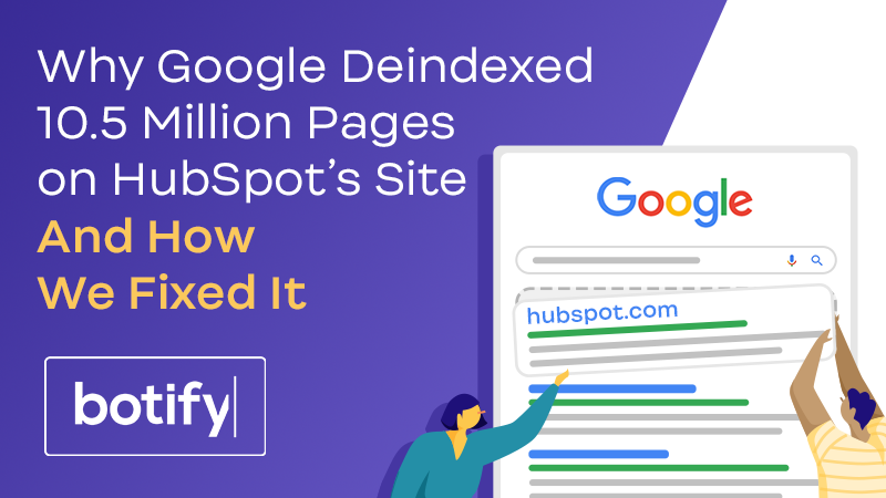 Why Google Deindexed 10.5 Million Pages on HubSpot's Site — And How We Fixed It