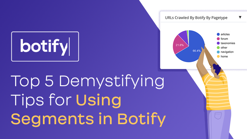 Top 5 Demystifying Tips for Using Segments in Botify