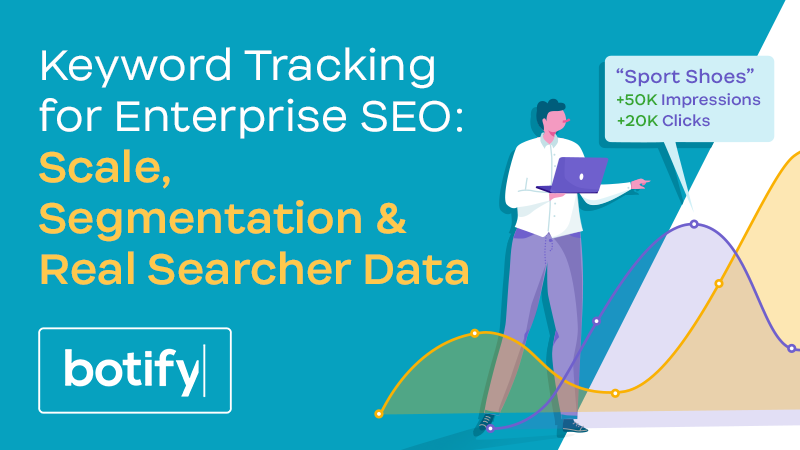 Keyword Tracking for Enterprise SEO: Scale, Segmentation, & Real Searcher Data