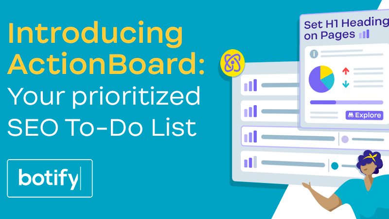 """Where Do I Start?"" Just Got Easier. Introducing ActionBoard — Your Prioritized SEO To-Do List."