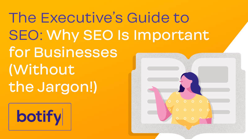 The Executive's Guide to SEO: Why SEO Is Important for Businesses (Without the Jargon!)