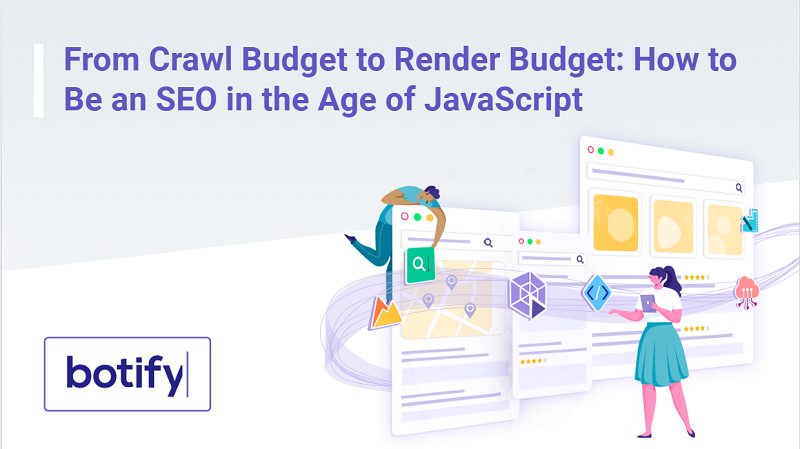 From Crawl Budget to Render Budget: How to Be an SEO in the Age of JavaScript