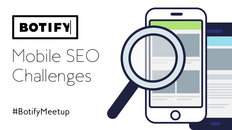 Mobile SEO Challenges: Highlights from the Botify Meetup