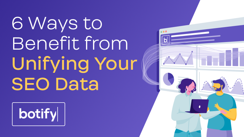 6 Ways to Benefit from Unifying Your SEO Data