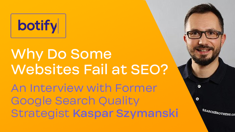 Why Do Some Websites Fail at SEO? An Interview with Former Google Search Quality Strategist Kaspar Szymanski