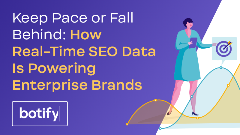 Keep Pace or Fall Behind: How Real-Time SEO Data Is Powering Enterprise Brands