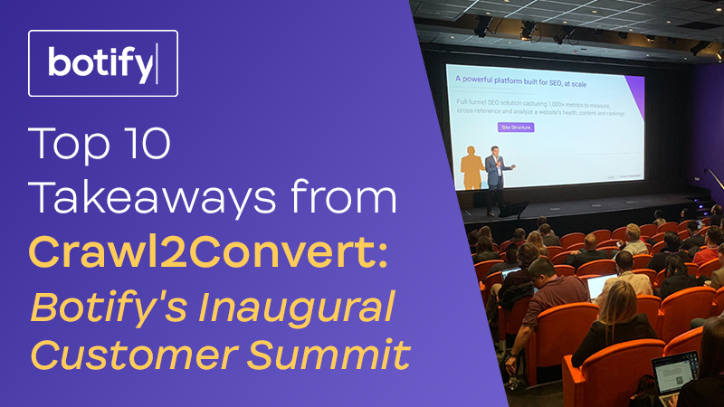 Top 10 Takeaways from Crawl2Convert: Botify's Inaugural Customer Summit