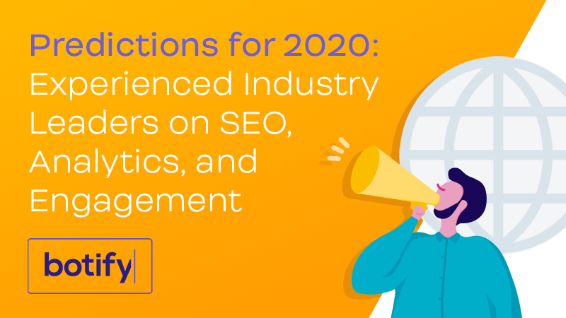 Predictions for 2020: Experienced Industry Leaders on SEO, Analytics, and Engagement